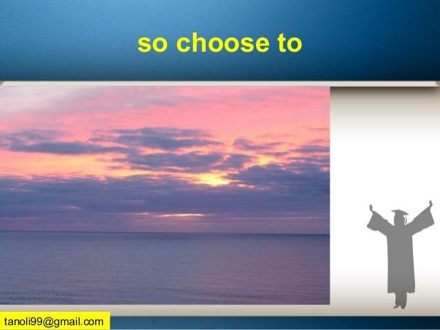 so choose to tanoli99@gmail.com