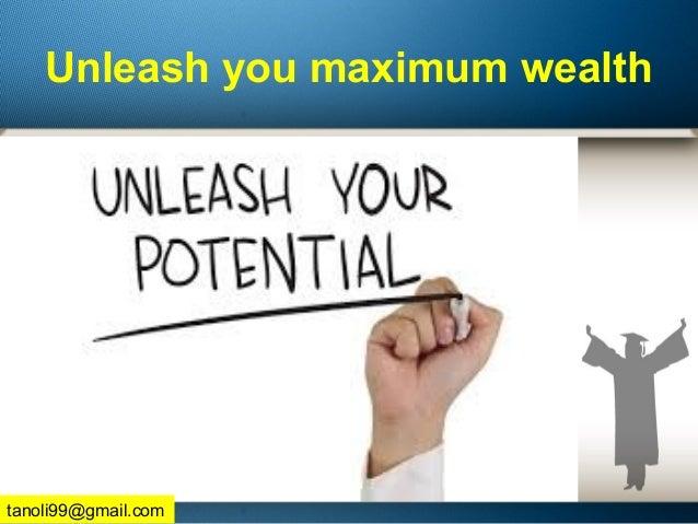 Unleash you maximum wealth tanoli99@gmail.com
