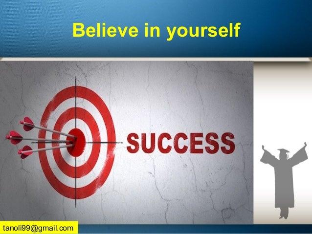 Believe in yourself tanoli99@gmail.com