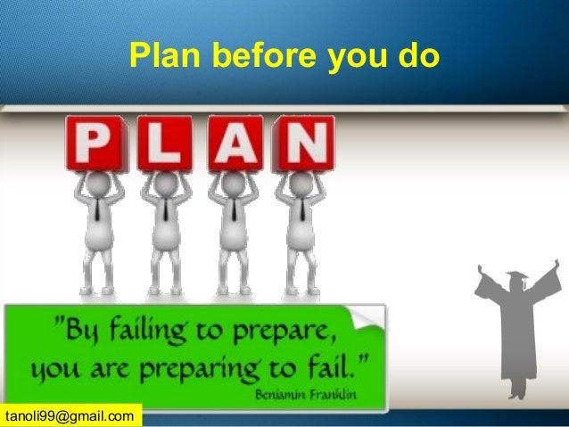 Plan before you do tanoli99@gmail.com