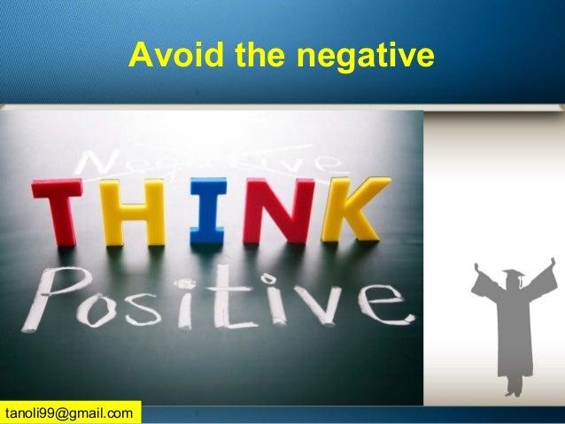 Avoid the negative tanoli99@gmail.com