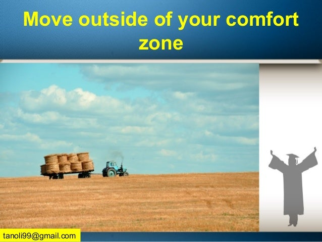 Move outside of your comfort zone tanoli99@gmail.com
