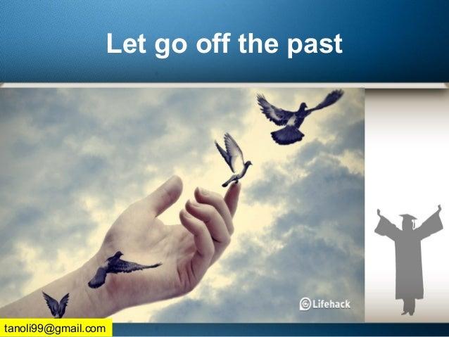 Let go off the past tanoli99@gmail.com