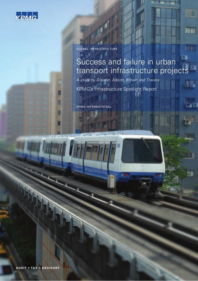 GLOBAL INFRASTRUCTURESuccess and failure in urbantransport infrastructure projectsA study by Glaister, Allport, Brown and ...