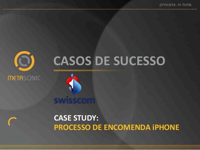 CASOS%DE%SUCESSO%%  CASE%STUDY:%% PROCESSO%DE%ENCOMENDA%iPHONE%