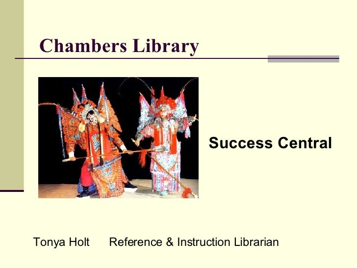 Chambers Library Success Central Tonya Holt  Reference & Instruction Librarian