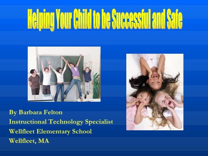 <ul><li>By Barbara Felton </li></ul><ul><li>Instructional Technology Specialist </li></ul><ul><li>Wellfleet Elementary Sch...