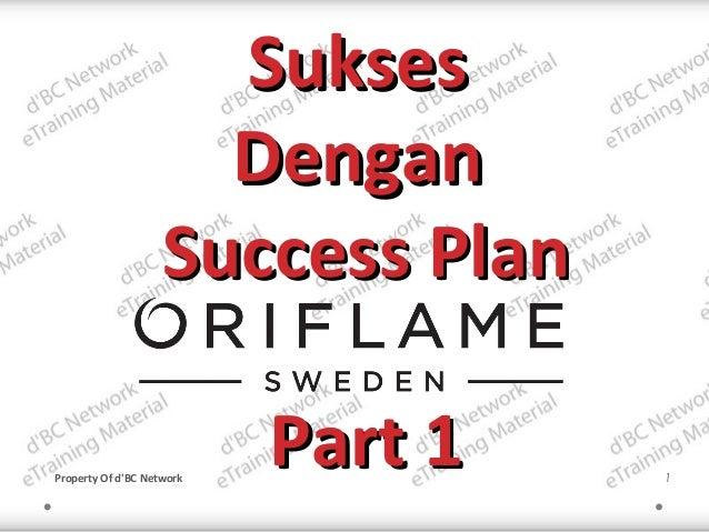 SuksesSukses DenganDengan Success PlanSuccess Plan Part 1Part 1Property Of d'BC Network 1