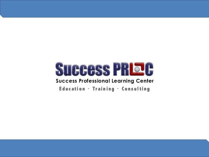 Who We Are?Success Professional Learning Center (SUCCESS PRO-LC) adalah sebuah Lembaga Training danorganisasi pembelajaran...