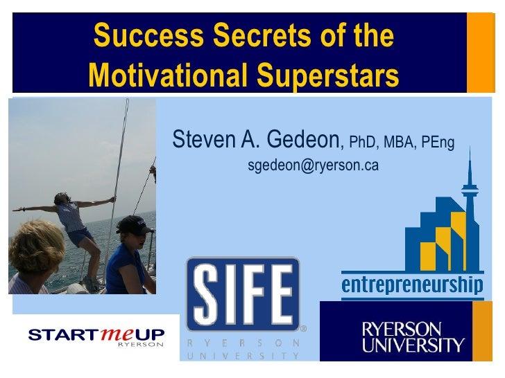 Steven A. Gedeon ,  PhD, MBA, PEng [email_address] Success Secrets of the Motivational Superstars