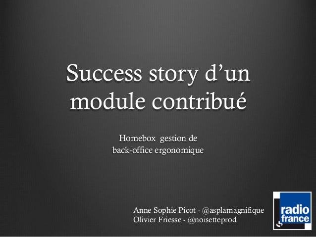 Success story d'unmodule contribué     Homebox gestion de    back-office ergonomique         Anne Sophie Picot - @asplamag...
