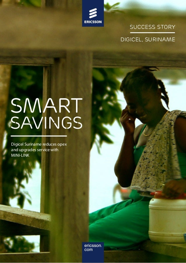 Success story Success story Digicel, Suriname COMPANY, COUNTRY  smart  Savings Digicel Suriname reduces opex and upgrades ...