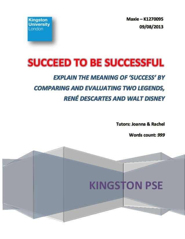 Maxie – K1270095 09/08/2013  SUCCEED TO BE SUCCESSFUL EXPLAIN THE MEANING OF 'SUCCESS' BY COMPARING AND EVALUATING TWO LEG...