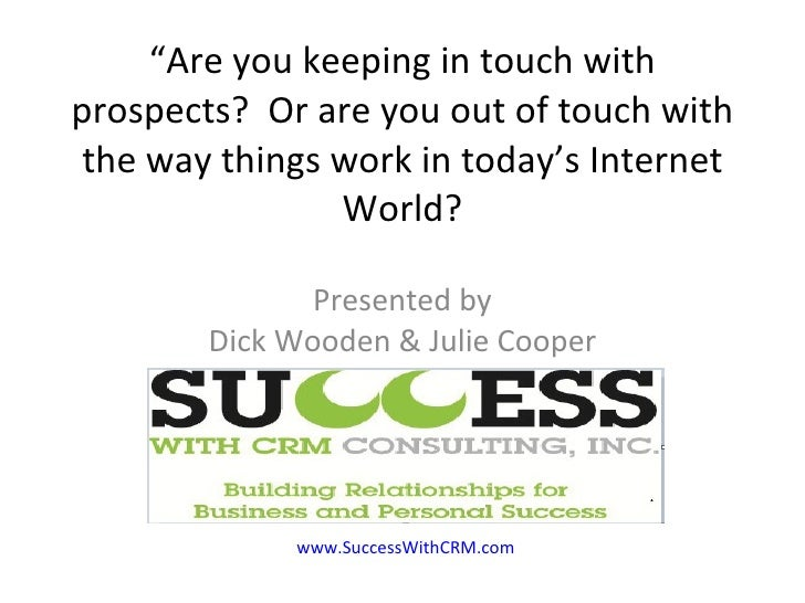 """"""" Are you keeping in touch with prospects?  Or are you out of touch with the way things work in today's Internet World? Pr..."""