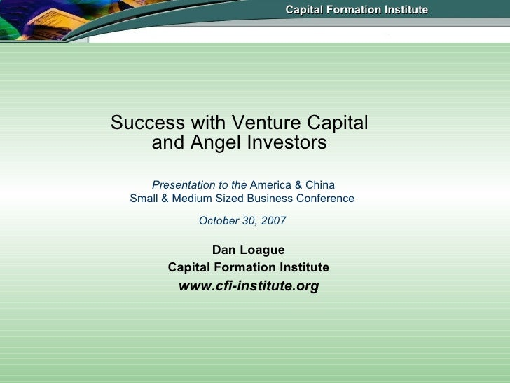 Success with Venture Capital  and Angel Investors    Presentation to the  America & China  Small & Medium Sized Business C...