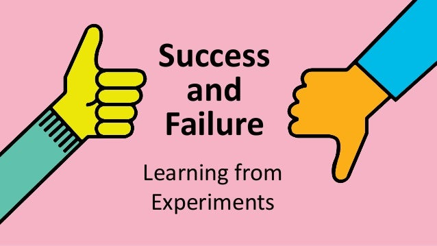 Success and Failure Learning from Experiments