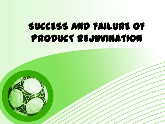 SUCCESS AND FAILURE OF PRODUCT REJUVINATION