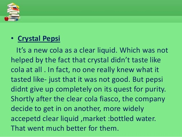marketing failed product crystal pepsi Free essay: failed product report '' crystal pepsi prepared by yeo & ong march 5, 2009 there was a marketing fad in early 1990s equating clarity with.