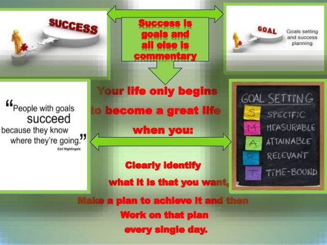 Your life only begins to become a great life when you: Clearly identify what it is that you want, Make a plan to achieve i...