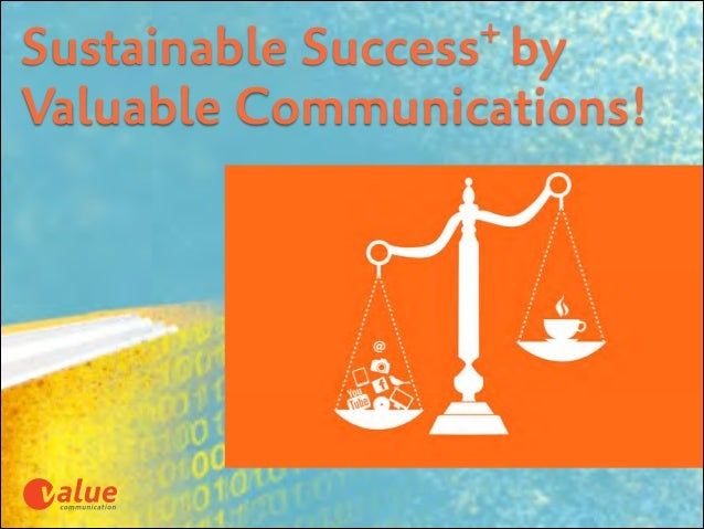 + by Success  Sustainable Valuable Communications!