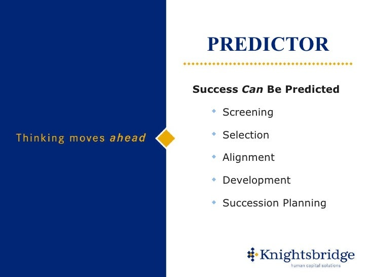 PREDICTOR <ul><ul><li>Success  Can  Be Predicted </li></ul></ul><ul><ul><ul><li>Screening </li></ul></ul></ul><ul><ul><ul>...