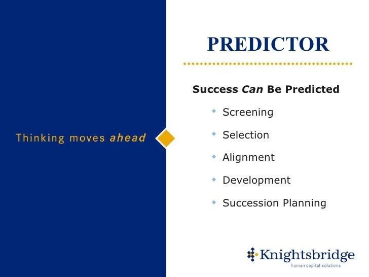 PREDICTOR <ul><ul><li>Success  Can  Be Predicted </li></ul></ul><ul><ul><ul><li>Screening </li></ul></ul></ul><ul><ul><ul>...