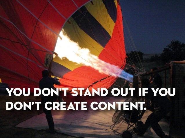 you don't stand out if you don't create content.