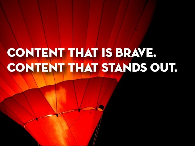 content that is brave. content that stands out.
