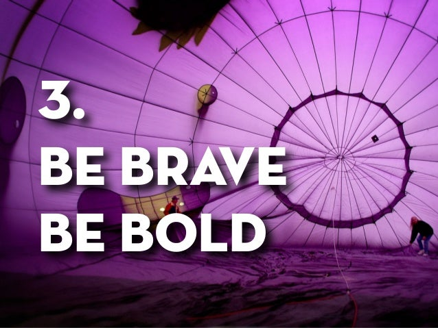 Before your STARTUP 7 reasons to brand yourself 3.  be brave be bold