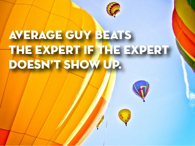 average guy beats  the expert if the expert doesn't show up.