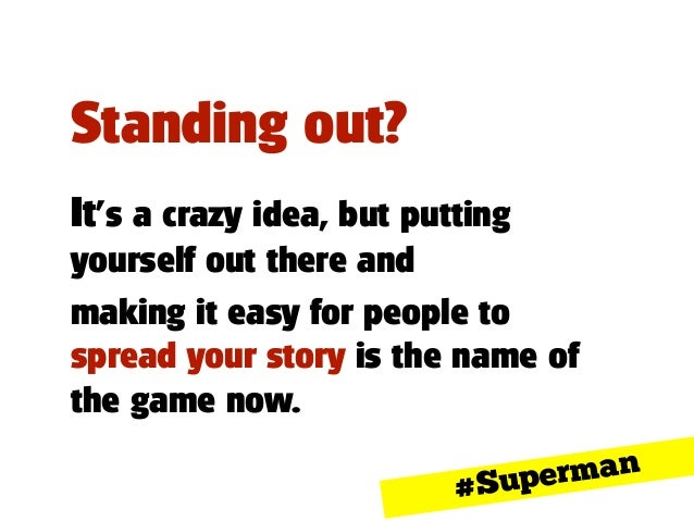 Standing out? ! ! It's a crazy idea, but putting yourself out there and making it easy for people to spread your story is ...