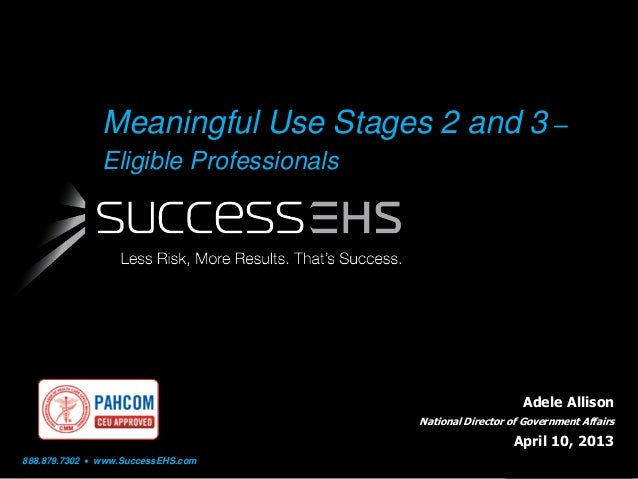 Meaningful Use Stages 2 and 3 – Eligible Professionals  Adele Allison National Director of Government Affairs  April 10, 2...