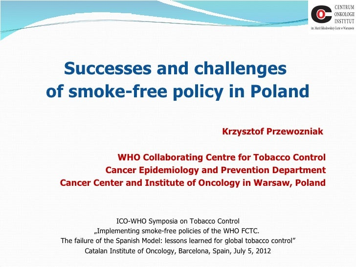 Successes and challengesof smoke-free policy in Poland                                                      Krzysztof Prze...