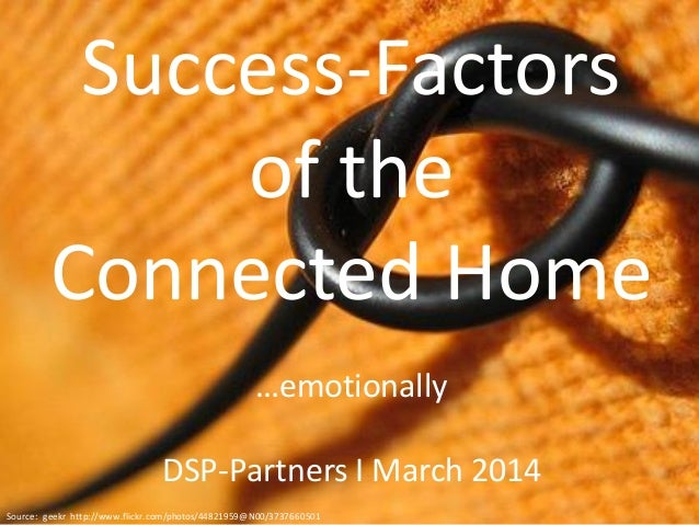 © DSP-Partners 2013 Success-Factors of the Connected Home …emotionally DSP-Partners I March 2014 Source: geekr http://www....