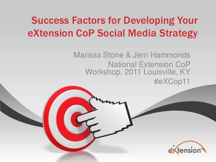 Success Factors for Developing Your eXtensionCoP Social Media Strategy<br />Marissa Stone & Jerri Hammonds<br />National E...