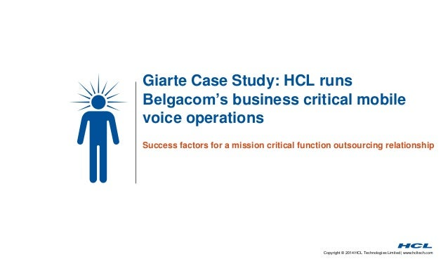 Copyright © 2014 HCL Technologies Limited | www.hcltech.com Giarte Case Study: HCL runs Belgacom's business critical mobil...