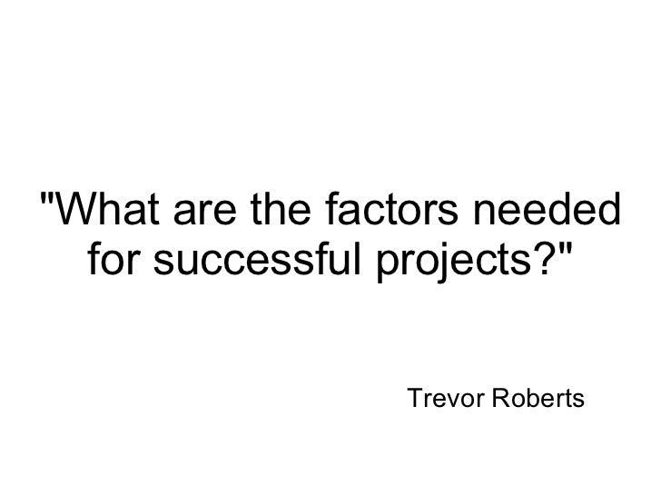 """""""What are the factors needed for successful projects?"""" Trevor Roberts"""