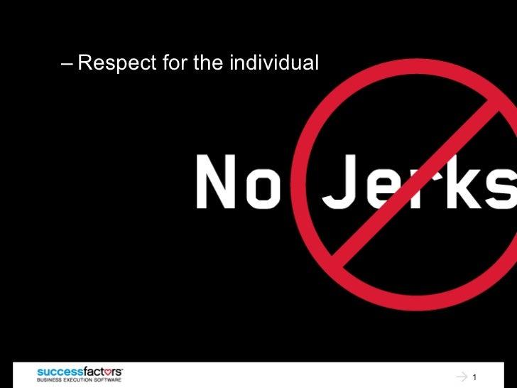 <ul><ul><li>Respect for the individual </li></ul></ul>