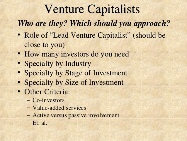 """Venture Capitalists  Who are they? Which should you approach?  • Role of """"Lead Venture Capitalist"""" (should be  close to yo..."""