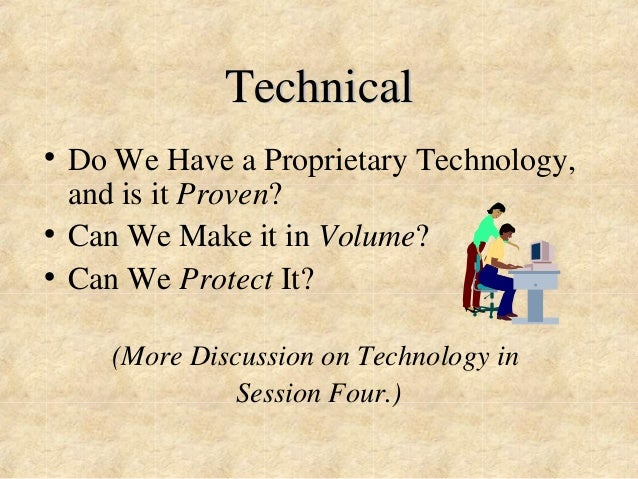 Technical  • Do We Have a Proprietary Technology,  and is it Proven?  • Can We Make it in Volume?  • Can We Protect It?  (...
