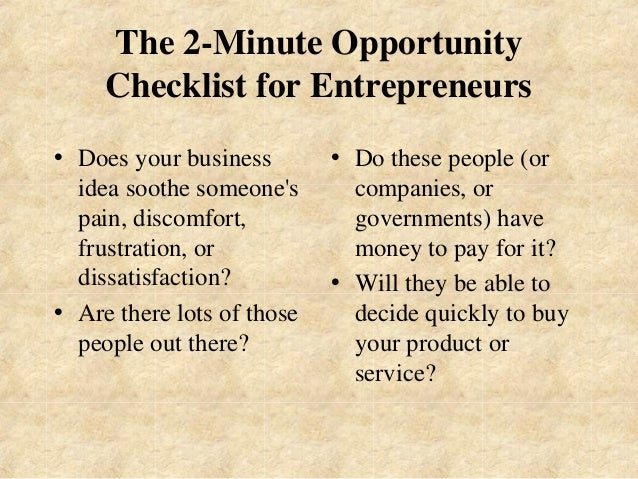 The 2-Minute Opportunity  Checklist for Entrepreneurs  • Does your business  idea soothe someone's  pain, discomfort,  fru...