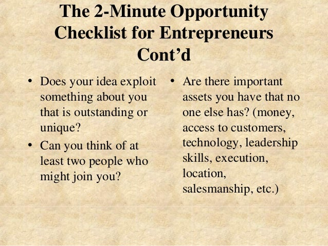 The 2-Minute Opportunity  Checklist for Entrepreneurs  Cont'd  • Does your idea exploit  something about you  that is outs...