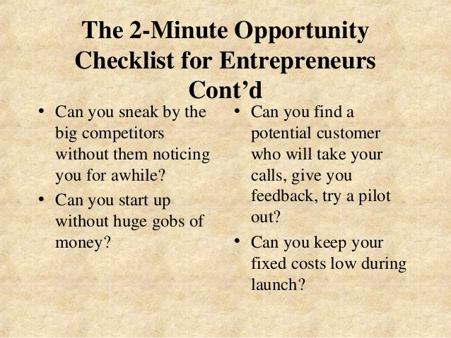 The 2-Minute Opportunity  Checklist for Entrepreneurs  Cont'd  • Can you sneak by the  big competitors  without them notic...