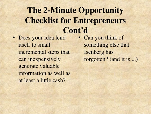 The 2-Minute Opportunity  Checklist for Entrepreneurs  Cont'd  • Does your idea lend  itself to small  incremental steps t...