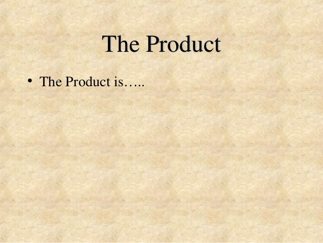 The Product  • The Product is…..