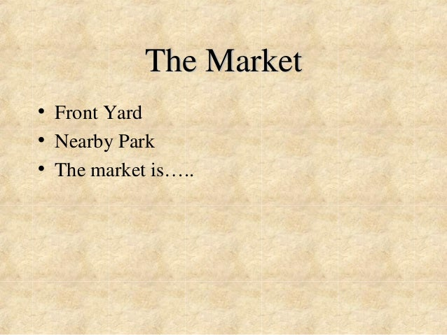 The Market  • Front Yard  • Nearby Park  • The market is…..