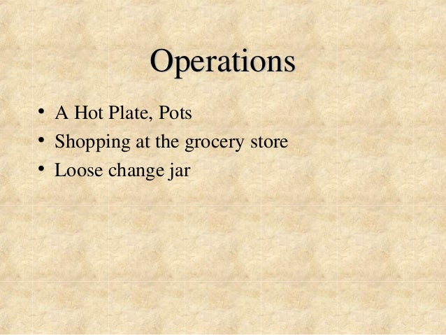 Operations  • A Hot Plate, Pots  • Shopping at the grocery store  • Loose change jar