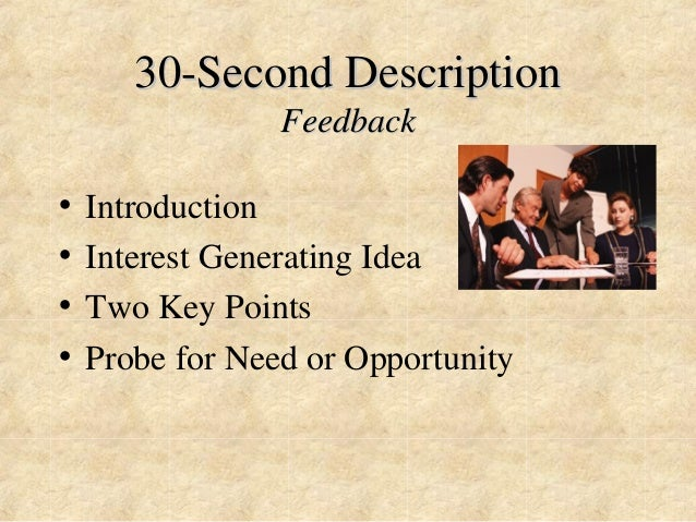 30-Second Description  Feedback  • Introduction  • Interest Generating Idea  • Two Key Points  • Probe for Need or Opportu...