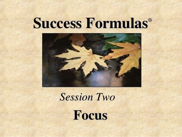 Success Formulas®  Session Two  Focus