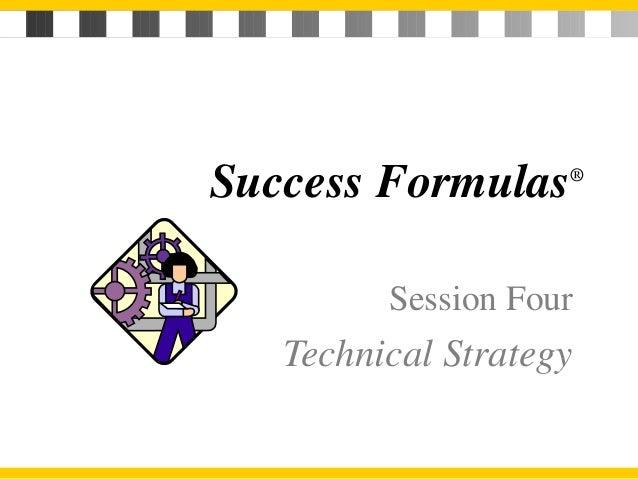 Success Formulas®  Session Four  Technical Strategy